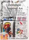 Zentangle Inspired Art: A Beginners Guide to Zentangle Art and Zentangle Inspired Art and Craft Projects - Mahe Zehra Husain CZT