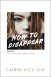How To Disappear - Sharon Huss Roat