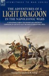 The Adventures of a Light Dragoon in the Napoleonic Wars - A Cavalryman During the Peninsular & Waterloo Campaigns, in Captivity & at the Siege of Bhu - George Farmer