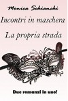 Incontri in maschera - La propria strada - Monica  Schianchi