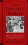 The Imperial Harem: Women and Sovereignty in the Ottoman Empire (Studies in Middle Eastern History) - Leslie P. Peirce