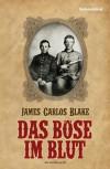 Das Böse im Blut: Roman (German Edition) - James Carlos Blake, Matthias Müller