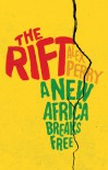 The Rift: A New Africa Breaks Free - Alex Perry