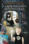 La folle biblioteca di nonna Huld - Thorarinn Leifsson, Thorarinn Leifsson, Silvia Cosimini