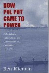 How Pol Pot Came to Power: Colonialism, Nationalism, and Communism in Cambodia, 1930-1975; Second Edition - Ben Kiernan