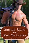 Want Me, Cowboy (The 78th Copper Mountain Rodeo Book 3) - Sinclair Jayne