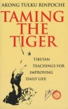 Taming the Tiger: Tibetan Teachings for Improving Daily Life  - Akong Tulku Rinpoche
