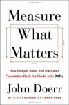 Measure What Matters: How Google, Bono, and the Gates Foundation Rock the World with OKRs - John Doerr, Larry Page