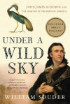 Under a Wild Sky: John James Audubon and the Making of The Birds of America - William Souder