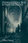 Victorian Cathedral Music in Theory and Practice - William J. Gatens