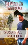 The Witch on Twisted Oak - Susan C. Muller