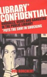 Library Confidential: geeks, oddballs and gangstas in the public library - Don Borchert