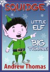 Squidge: Little Elf, Big Trouble - Andrew Thomas, James Lightfoot