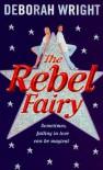 The Rebel Fairy - Deborah Wright