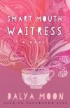 Smart Mouth Waitress - Dalya Moon
