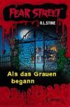 Als das Grauen begann (Fear Street, 3 In 1) - R.L. Stine, Simone Wiemken, Sabine Tandetzke, Johanna Ellsworth