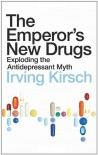 The Emperor's New Drugs: Exploding the Antidepressant Myth - Irving Kirsch