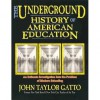 The Underground History of American Education: An Intimate Investigation Into the Prison of Modern Schooling - John Taylor Gatto