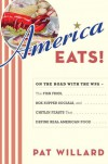 America Eats!: On the Road with the WPA - the Fish Fries, Box Supper Socials, and Chitlin Feasts That Define Real American Food - Pat Willard