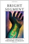 The Complete Stories of Theodore Sturgeon, Volume VIII: Bright Segment - Theodore Sturgeon