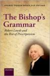 The Bishop's Grammar: Robert Lowth and the Rise of Prescriptivism - Ingrid Tieken-Boon van Ostade