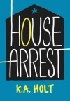 House Arrest - K.A. Holt