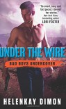 Under the Wire: Bad Boys Undercover - HelenKay Dimon