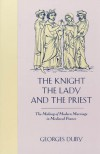 The Knight, the Lady & the Priest: The Making of Modern Marriage in Medieval France - Georges Duby, Barbara Bray