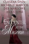 An Encounter At The Museum - Claudia Dain, Michelle Marcos, Deb Marlowe, Ava Stone