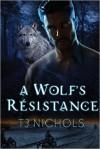 A Wolf's Résistance - T.J. Nichols