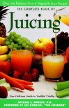 The Complete Book of Juicing: Your Delicious Guide to Youthful Vitality - Michael T. Murray, Trillium Health Products, Jay Kordich