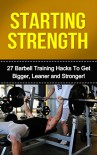 Starting Strength: 27 Barbell Training Hacks to get Bigger, Leaner and Stronger (The Best Barbell Exercises and Workouts to Build Muscle Fast) - Vinny Dimauro