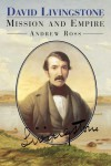 David Livingstone: Mission and Empire - Andrew C. Ross