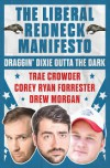 The Liberal Redneck Manifesto: Draggin' Dixie Outta the Dark - Corey Ryan Forrester, Trae Crowder, Sharon Drew Morgan