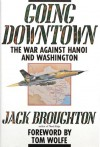 Going Downtown: The War Against Hanoi and Washington - Jack Broughton, Tom Wolfe