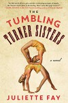 The Tumbling Turner Sisters: A Novel - Juliette Fay