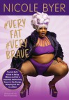 #VERYFAT #VERYBRAVE: The Fat Girl's Guide to Being #Brave and Not a Dejected, Melancholy, Down-in-the-Dumps Weeping Fat Girl in a Bikini - Nicole Byer