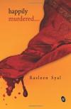 Happily Murdered.... - Ms Rasleen Syal