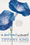 A Shattered Moment - Tiffany King