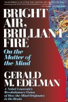 Bright Air, Brilliant Fire - Gerald M. Edelman