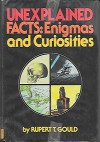 Unexplained Facts: Enigmas and Curiosities - Rupert T. Gould