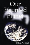 Our Haunted Planet - John A. Keel