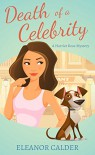 Death of a Celebrity (Book 1 of a Harriet Rose Cozy Murder Mystery Series) (Harriet Rose Humorous Cozy Murder Mysteries) - Eleanor Calder