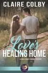 Love's Healing Home (First Street Church #17) - Claire Colby