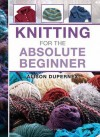 Knitting for the Absolute Beginner - Alison Dupernex