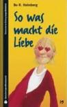 So was macht die Liebe (SZ Junge Bibliothek Jugendliteraturpreis, #19) - Bo R. Holmberg