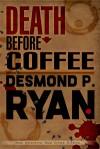 Death Before Coffee (Mike O'Shea #2) - Desmond P. Ryan