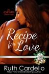 Recipe for Love (An Andrade Christmas Novella) - Ruth Cardello