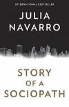 Story of a Sociopath - Julia Navarro
