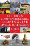 Lettura e Comprensione della Lingua Inglese - Livello Intermedio - Libro 2 - Stephen Harrison